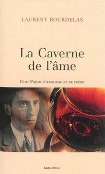 La caverne de l'âme : petit précis d'oenologie et de poésie - LaurentBourdelas
