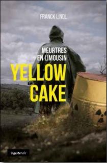 Yellow cake : meurtres en Limousin - FranckLinol