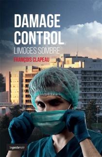 Damage control : Limoges sombre - FrançoisClapeau