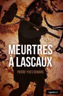 Meurtres à Lascaux - Pierre-YvesDemars