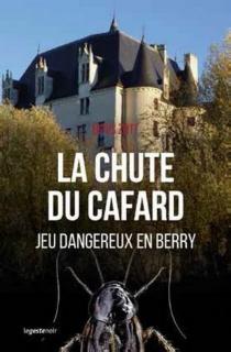 La chute du cafard : jeu dangereux en Berry : roman policier - DenisZott