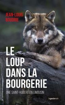 Le loup dans la Bourgerie : une Saint-Hubert en Limousin - Jean-LouisBoudrie