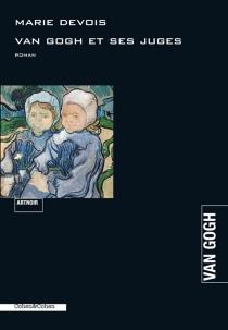 Van Gogh et ses juges : roman noir - Marie-ClaudeDevois