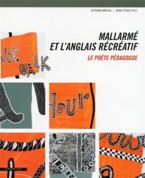 Mallarmé et l'anglais récréatif : le poète pédagogue - BertrandMarchal