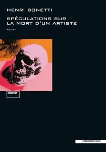 Spéculations sur la mort d'un artiste : roman noir - HenriBonetti
