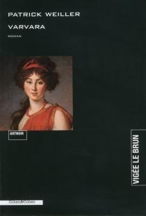 Varvara : roman noir - PatrickWeiller