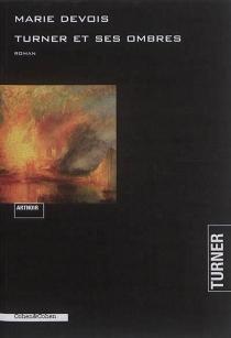 Turner et ses ombres : roman noir - Marie-ClaudeDevois