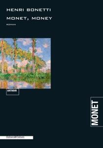 Monet, money : roman noir - HenriBonetti