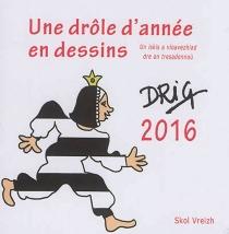Un iskis a vloavezhiad dre an tresadennou : 2016| Une drôle d'année en dessins : 2016 - Drig