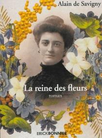 La reine des fleurs : une saga provençale - Alain deSavigny