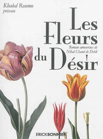 Les fleurs du désir : roman de philosophie religieuse - Nihal Chand