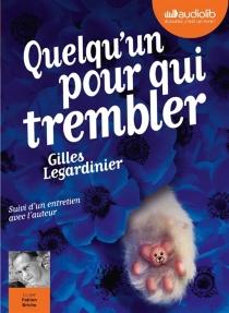 Quelqu'un pour qui trembler : suivi d'un entretien avec l'auteur - GillesLegardinier