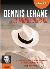 Ce monde disparu - DennisLehane