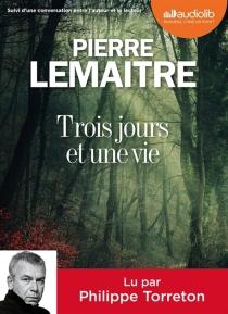 Trois jours et une vie : suivi d'une conversation entre l'auteur et le lecteur - PierreLemaitre