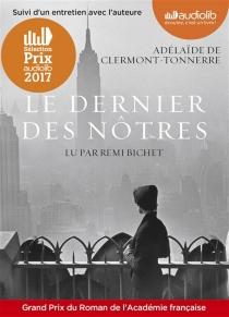 Le dernier des nôtres : une histoire d'amour interdite au temps où tout était permis : suivi d'un entretien avec l'auteure - Adélaïde deClermont-Tonnerre