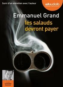 Les salauds devront payer : suivi d'un entretien avec l'auteur - EmmanuelGrand