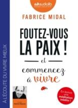 Foutez-vous la paix ! : et commencez à vivre - FabriceMidal