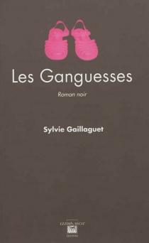 Les Ganguesses : roman noir - SylvieGaillaguet