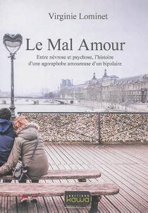 Le mal amour : entre névrose et psychose, l'histoire d'une agoraphobe amoureuse d'un bipolaire - VirginieLominet