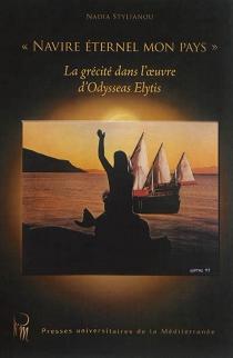 Navire éternel mon pays : la grécité dans l'oeuvre d'Odysseas Elytis - NadiaStylianou