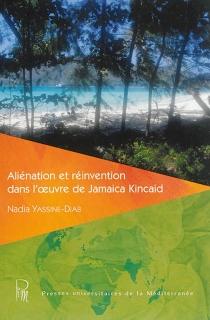 Aliénation et réinvention dans l'oeuvre de Jamaica Kincaid - NadiaYassine-Diab