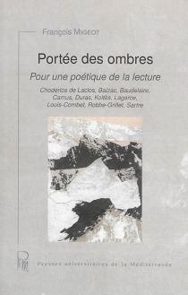 Portée des ombres : pour une poétique de la lecture : Choderlos de Laclos, Balzac, Baudelaire, Camus, Duras, Koltès, Lagarce, Louis-Combet, Robbe-Grillet, Sartre - FrançoisMigeot