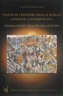 Traces de l'histoire dans le roman espagnol contemporain : Almudena Grandes, Emma Riverola, Jordi Soler - NathalieSagnes Alem