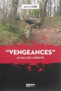 Vengeances : le mal des ardents - Jeannick Elard