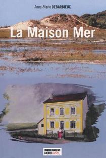 La maison mer - Anne-MarieDebarbieux