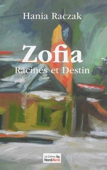Zofia : racines et destins - HaniaRaczak
