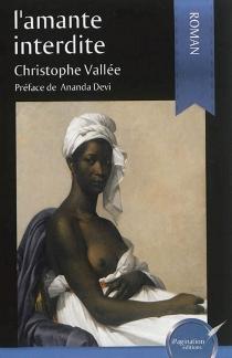 L'amante interdite ou Le récit d'un amour impossible à l'époque coloniale - ChristopheVallée