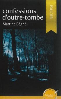 Confessions d'outre-tombe - MartineBégné