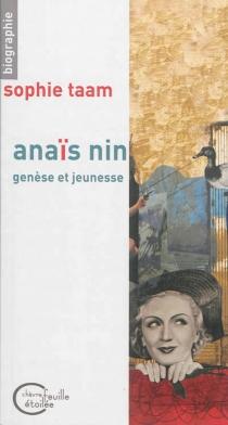 Anaïs Nin : genèse et jeunesse - SophieTaam