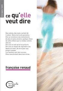 Ce qu'elle veut dire : récit - FrançoiseRenaud