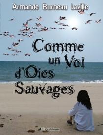 Comme un vol d'oies sauvages - ArmandeBurneau-Laville