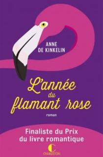L'année du flamant rose - Anne deKinkelin