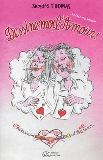 Dessine-moi l'amour ! : humour et poésie... - JacquesThomas