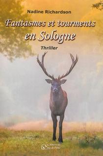 Fantasmes et tourments en Sologne : thriller - NadineRichardson