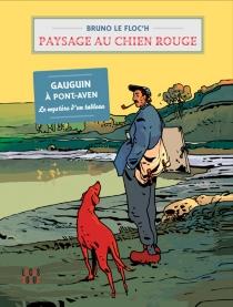 Paysage au chien rouge : Gauguin à Pont-Aven, le mystère d'un tableau - BrunoLe Floc'h