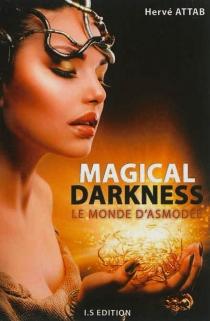 Magical darkness : le monde d'Asmodée - HervéAttab