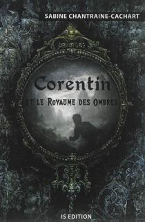 Corentin et le royaume des Ombres - SabineChantraine-Cachart