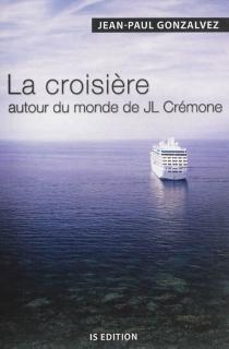 La croisière autour du monde de JL Crémone - Jean-PaulGonzalvez