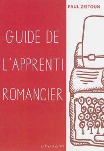 Guide de l'apprenti romancier - Paul Zeitoun