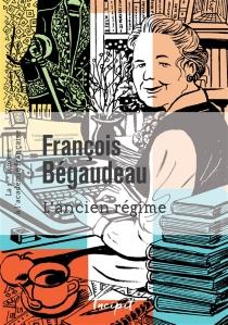 L'Ancien Régime : la 1ère femme à l'Académie française - FrançoisBégaudeau