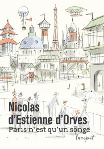 Paris n'est qu'un songe - Nicolas d'Estienne d'Orves