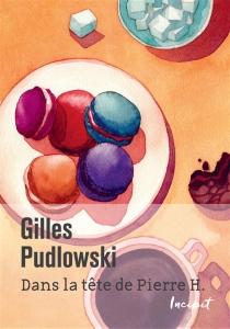 Dans la tête de Pierre H. - GillesPudlowski