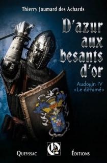 D'azur aux besants d'or : Audouin IV le Diffamé - ThierryJoumard des Achards