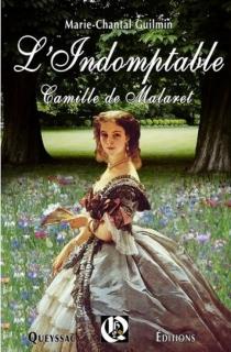 L'indomptable Camille de Malaret : roman biographique - Marie-ChantalGuilmin