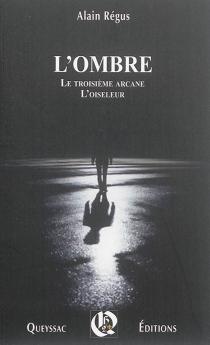 L'ombre| Suivi de Le troisième arcane| Suivi de L'oiseleur - AlainRégus