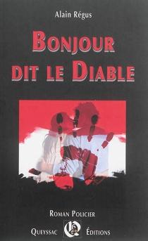 Bonjour dit le diable : roman policier - AlainRégus